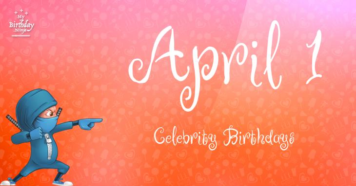 April 1 Celebrity Birthdays