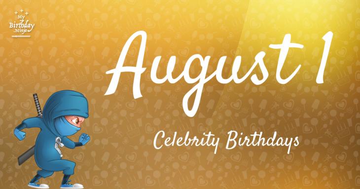 August 1 Celebrity Birthdays