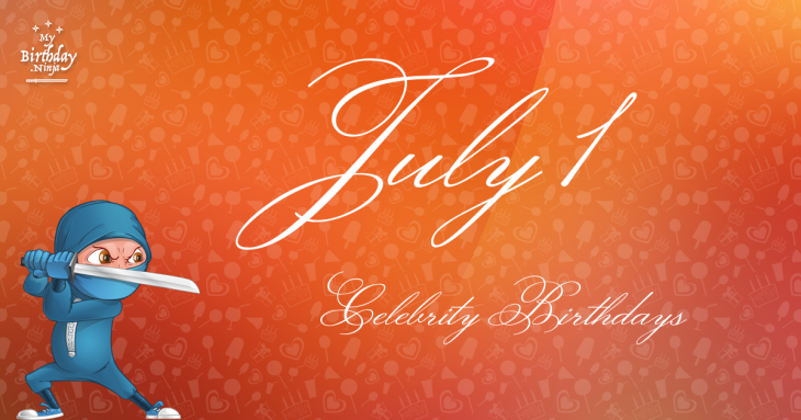 July 1 Celebrity Birthdays