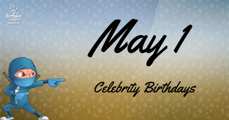 May 1 Celebrity Birthdays