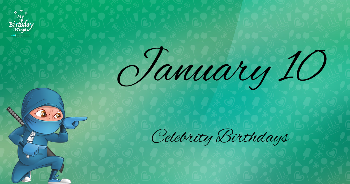 10 january birthday celebrity party