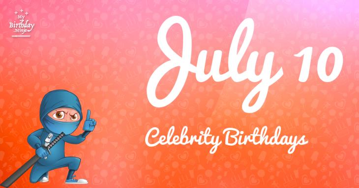 July 10 Celebrity Birthdays