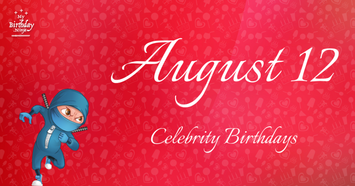 August 12 - Famous Birthdays - On This Day