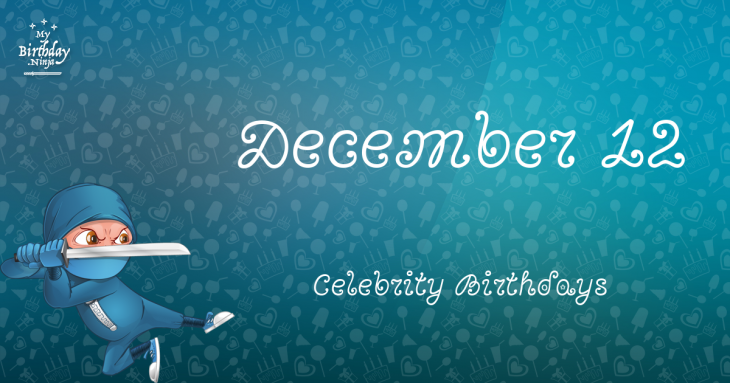 December 12 Celebrity Birthdays No One Tells You About