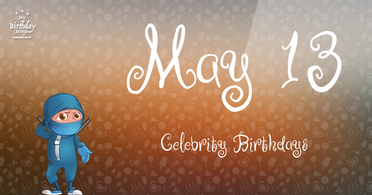 Who Shares My Birthday? May 13 Celebrity Birthdays No One ...