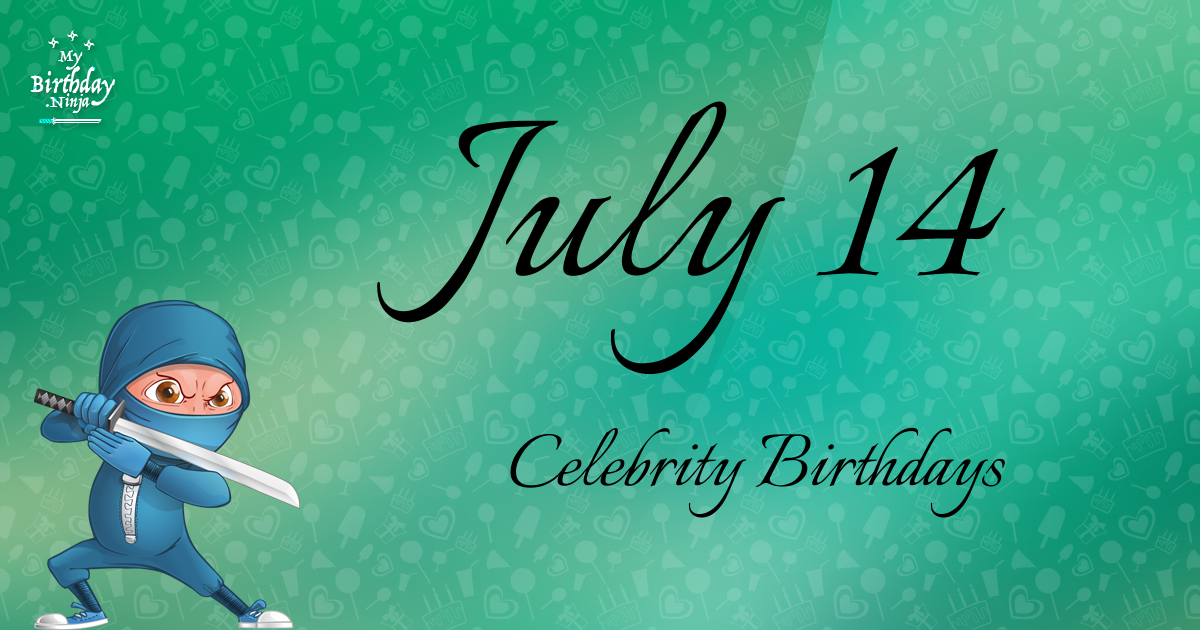 Celebrity Birthdays July 14th