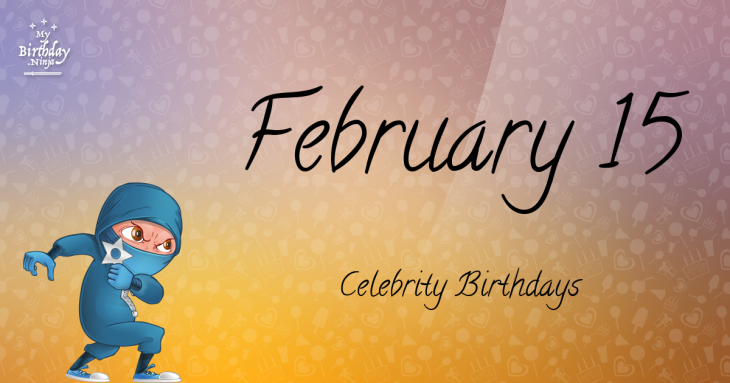 February 15 Birthdays | Famous Birthdays