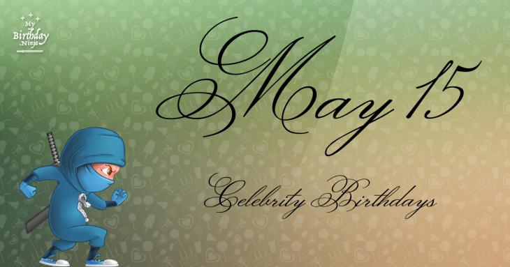 May 15 Birthdays | Famous Birthdays