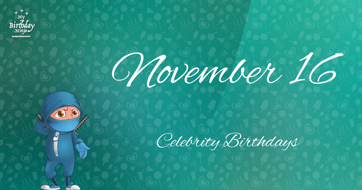 November 16 Celebrity Birthdays No One Tells You About