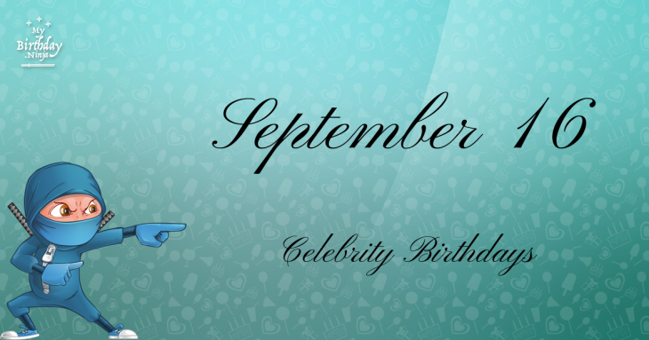 September 16 Celebrity Birthdays
