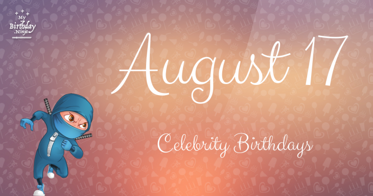Birthdays Of Famous People Born In August ...