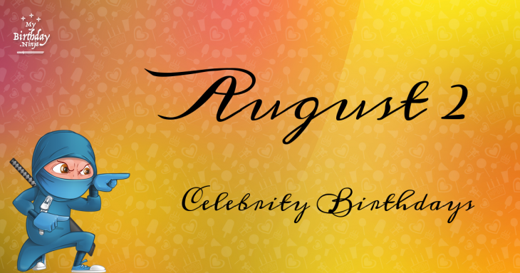 Celebrity birthdays in august 4