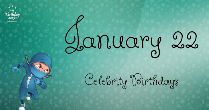 January 22 - Famous Birthdays - On This Day
