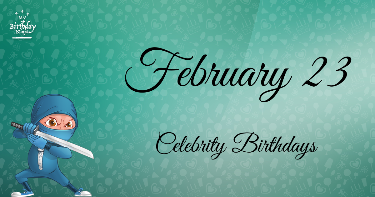 Celebrity Birthdays February 7th
