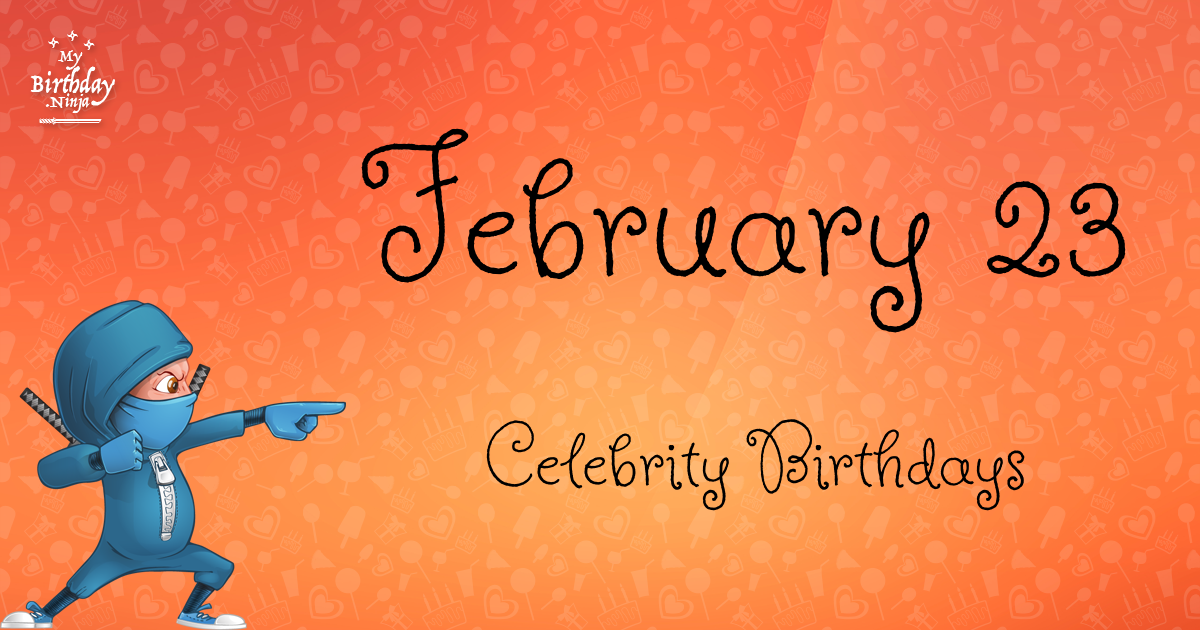 February 23 Birthdays | Famous Birthdays