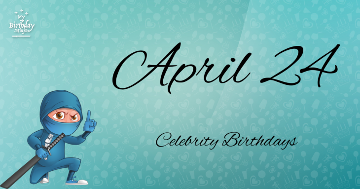 April 24 Birthdays | Famous Birthdays