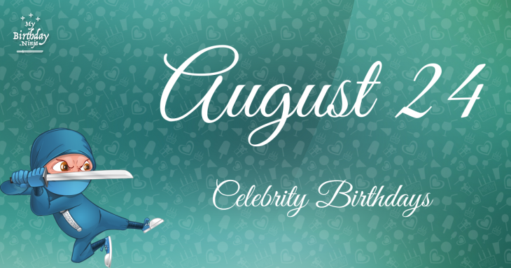 August 24 Birthdays | Famous Birthdays