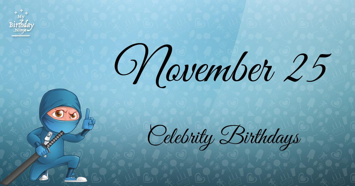 November 25 Birthdays Of Famous People - Characteristics ...