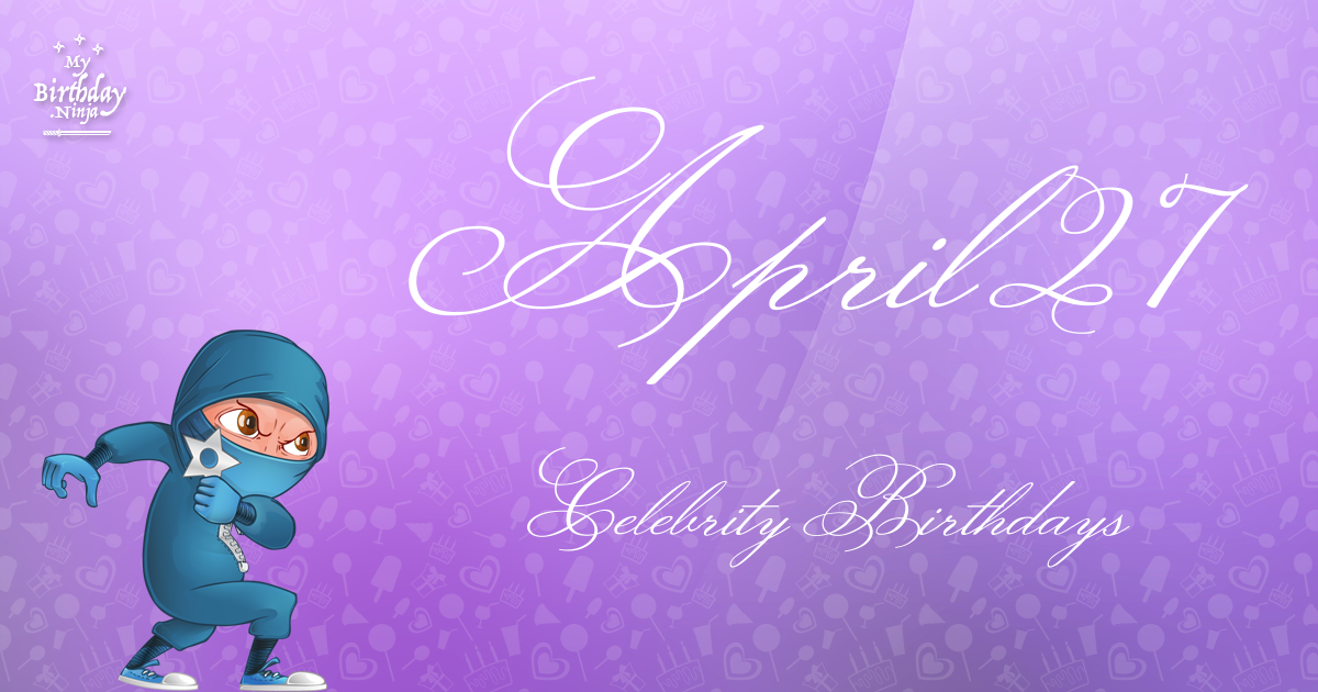 April 27 - Famous Birthdays - On This Day