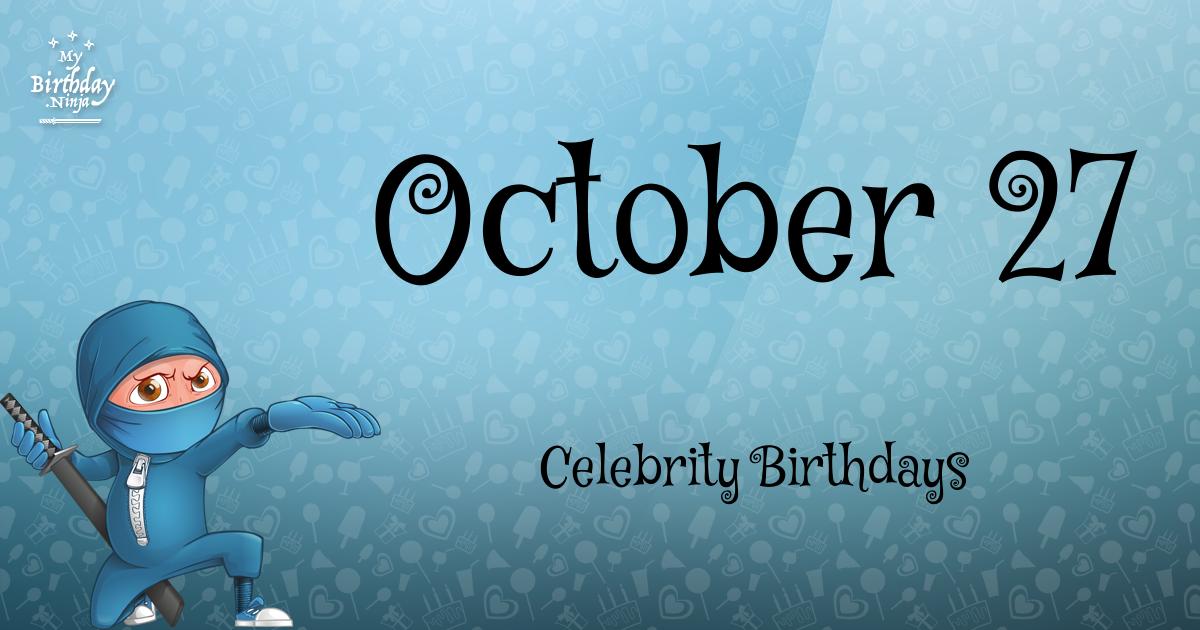 Celebrity Birthdays In October 142082 October 27 ...