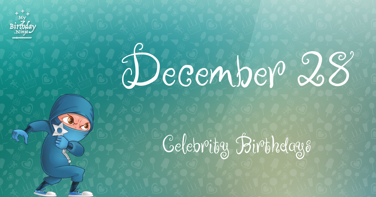 December 28 - Famous Birthdays - On This Day