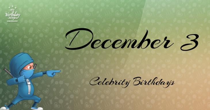 December 3 Celebrity Birthdays