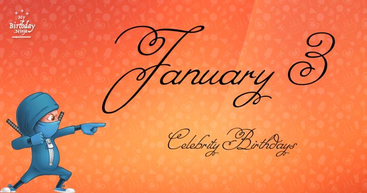 January 3 Celebrity Birthdays