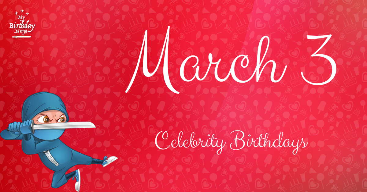 Celebrity Birthdays – March 5 to March 10 - The Critic