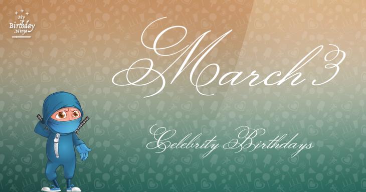 March 3 Birthdays | Famous Birthdays
