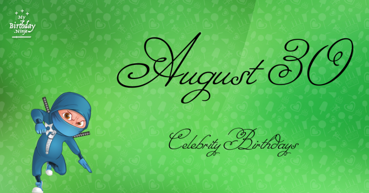 August 30 Birthdays Of Famous People - Characteristics And ...