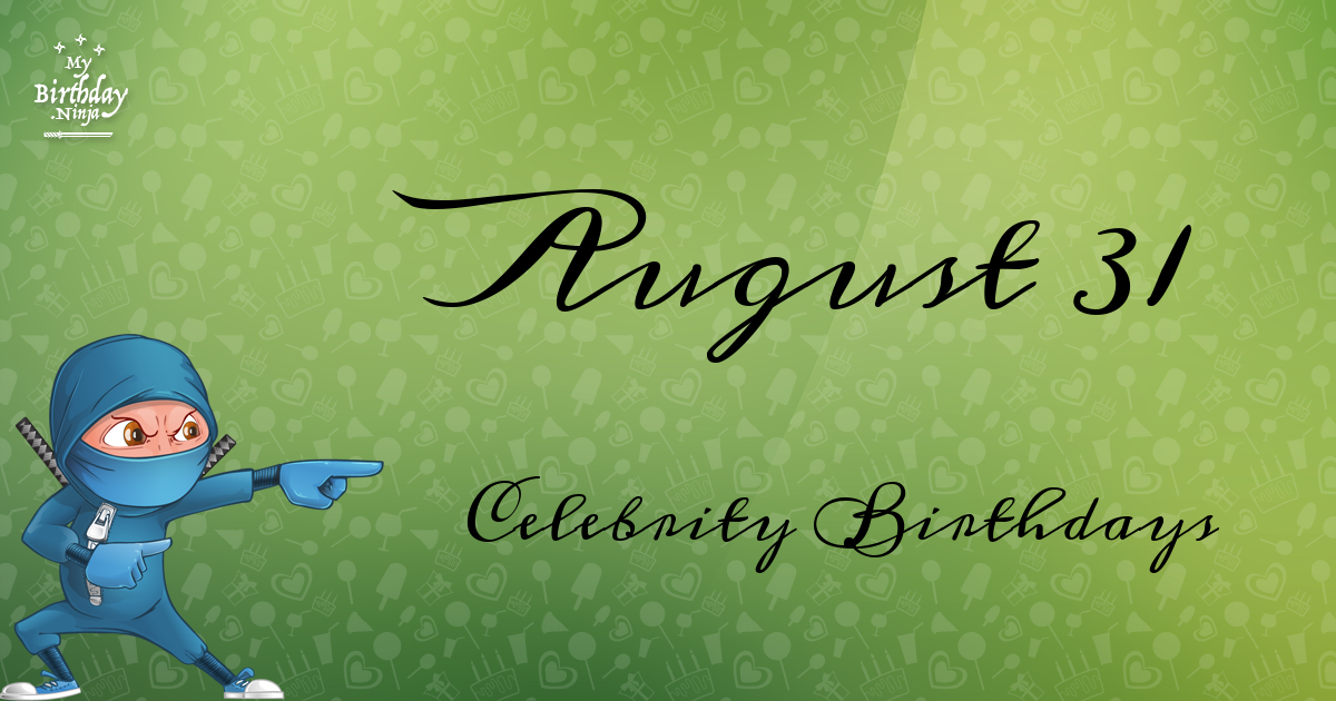 August 31 - Famous Birthdays - On This Day