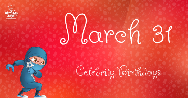March 31 Birthdays | Famous Birthdays