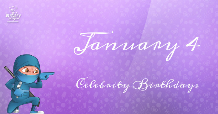 January 4 Celebrity Birthdays