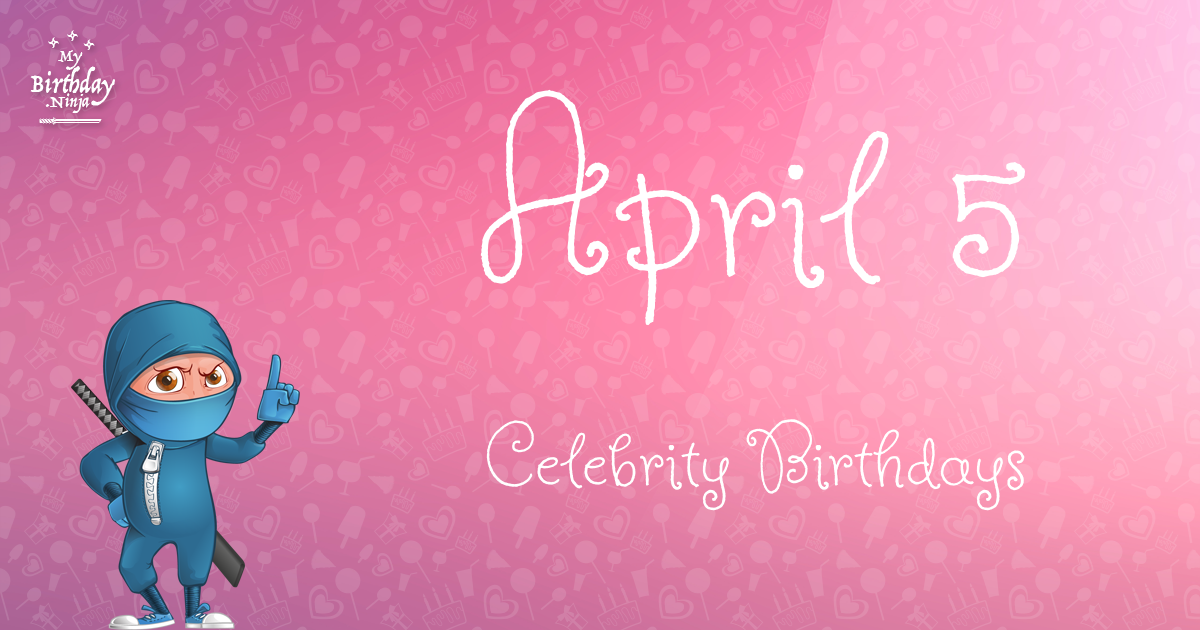 Today's top celebrity birthdays list for April 13, 2019 ...