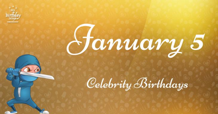 January 5 Celebrity Birthdays
