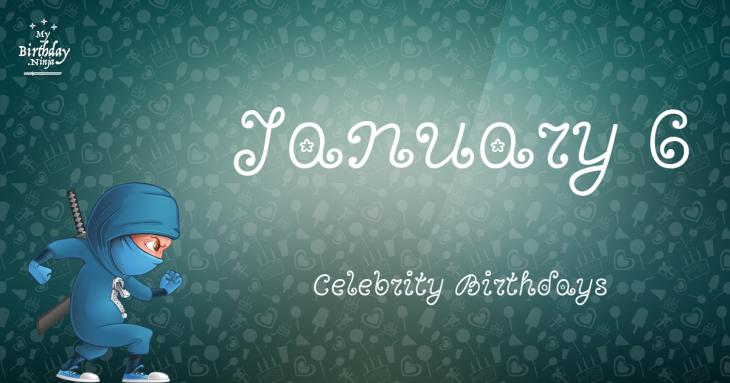 January 6 Celebrity Birthdays