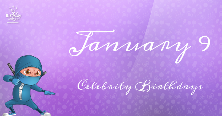 January 9 Celebrity Birthdays
