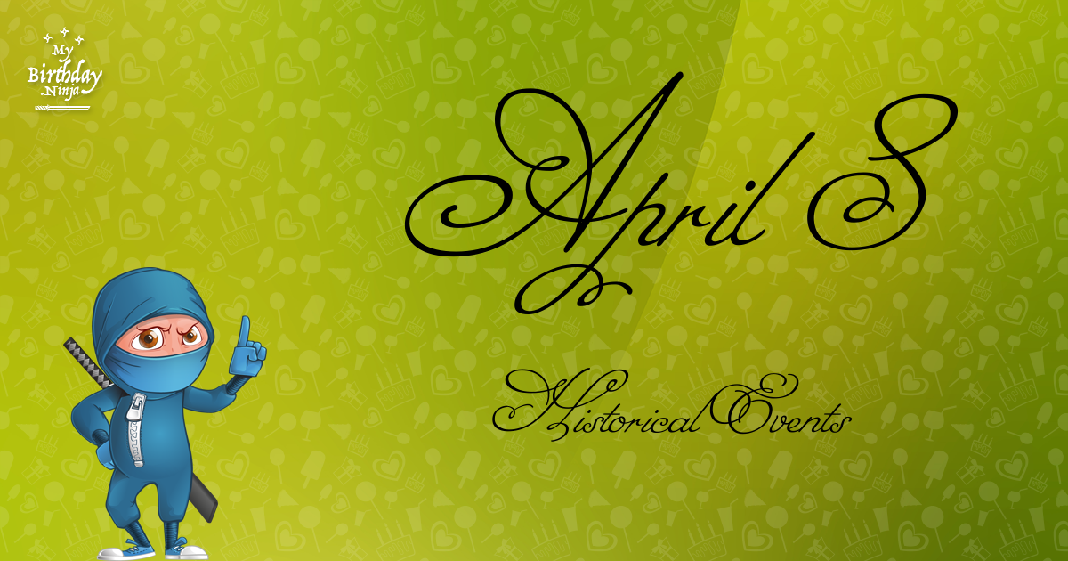 What Happened On April 8 Important Events MyBirthday