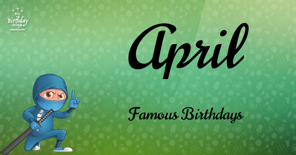 Celebrity birthdays for the week of April 7-13