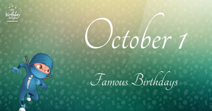 October 1 Famous Birthdays
