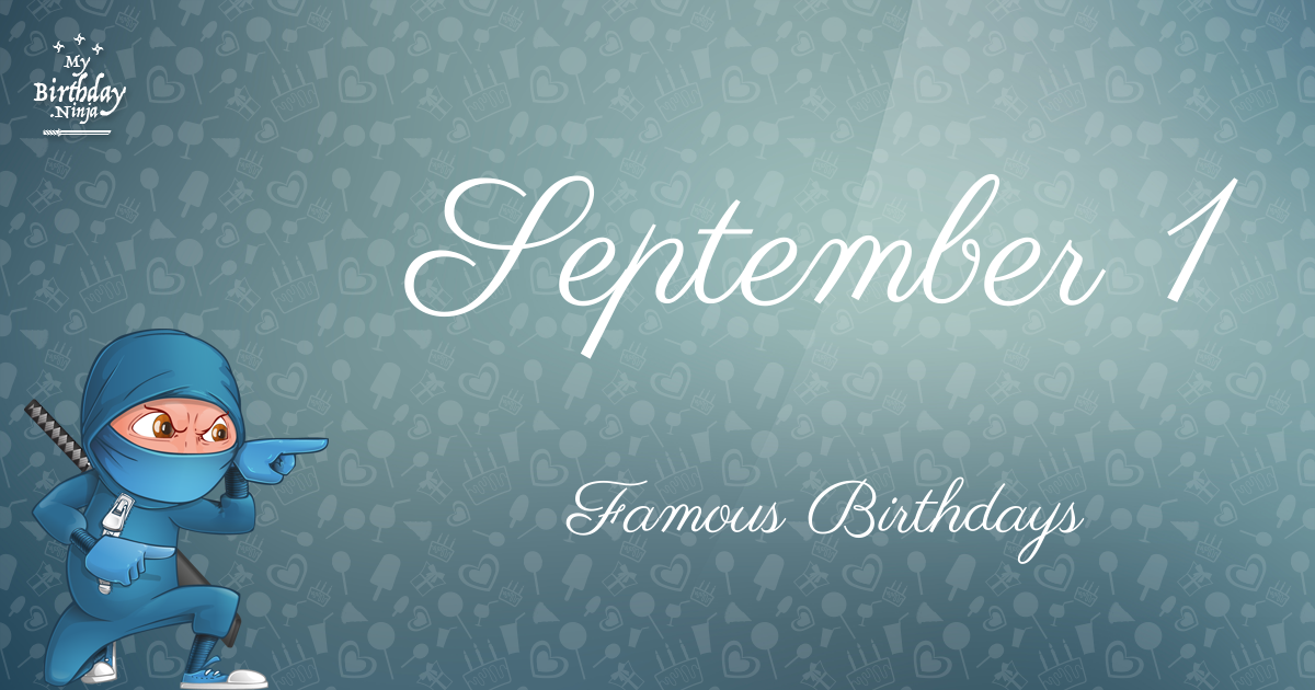 September 1 Famous Birthdays You Wish You Had Known