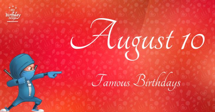 August 10 Famous Birthdays