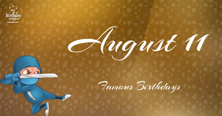 Famous People Born On August 11