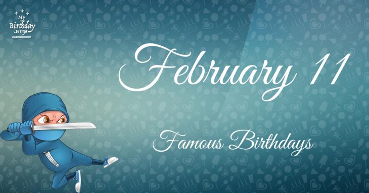 February 11 Famous Birthdays
