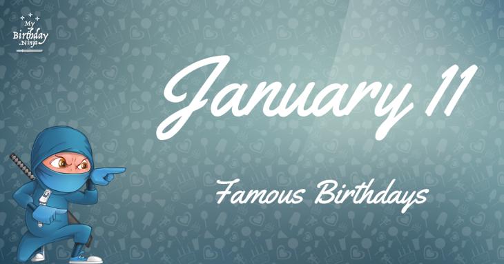 January 11 Famous Birthdays
