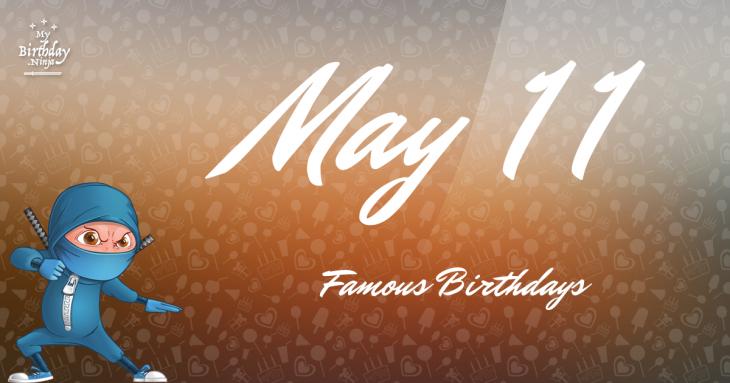 May 11 Famous Birthdays