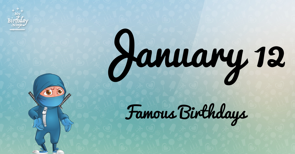 Who Was Born On My Birthday January 12 Famous Birthdays 5