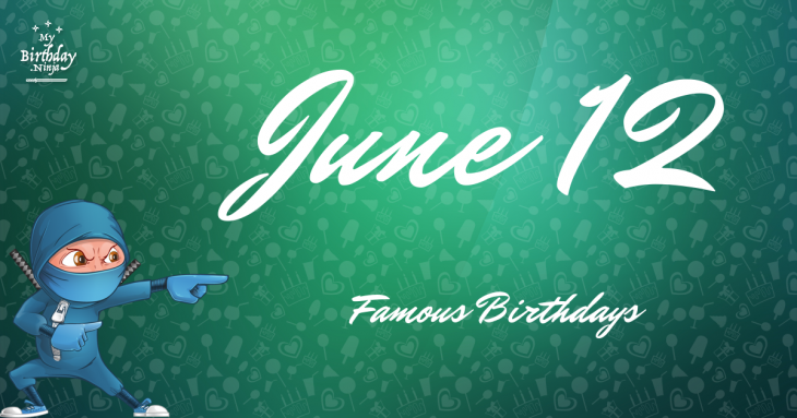 June 12 - Famous Birthdays - On This Day