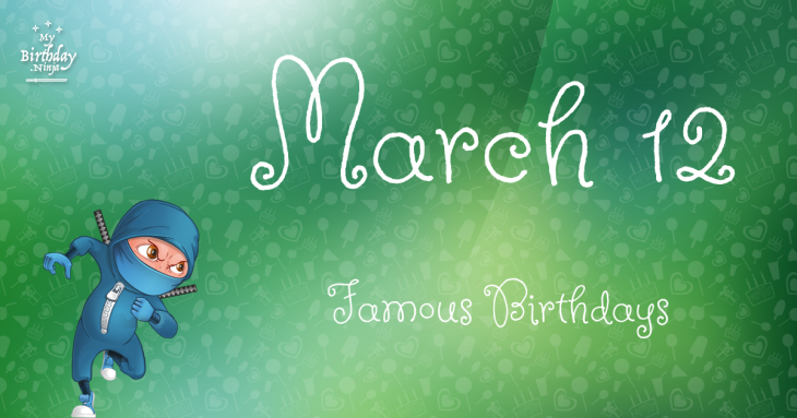 March 12 Famous Birthdays