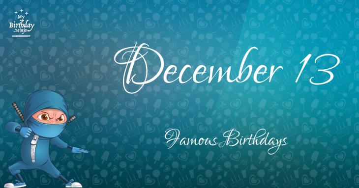 December 13 Famous Birthdays